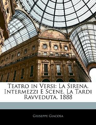 Nabu Press Teatro in Versi: La Sirena. Intermezzi E Scene. La Tardi Ravveduta. 1888 by Giacosa, Giuseppe [Paperback] at Sears.com