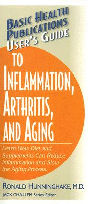 Basic Health Publications User's Guide To Inflammation, Arthritis, And Aging By Hunninghake, Ronald, M.D.